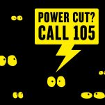 Power cut ? call 105
